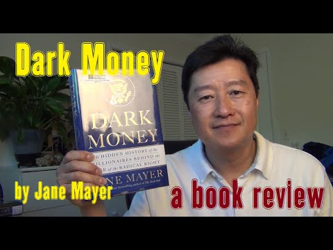"Book Review: ""Dark Money: The Hidden History of the Billionaires Behind the Rise of the Radical Right"" by Jane Mayer"